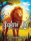 Safari Life Coloring Book: Safari Life Coloring Book: An Adult Coloring Book Featuring Magnificent African Safari Animals and Beautiful Savanna L Cover Image