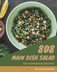 Oh! 808 Homemade Main Dish Salad Recipes: A Homemade Main Dish Salad Cookbook for Effortless Meals Cover Image