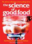 The Science of Good Food: The Ultimate Reference on How Cooking Works Cover Image