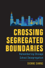 Crossing Segregated Boundaries: Remembering Chicago School Desegregation (New Directions in the History of Education) Cover Image