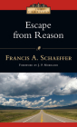 Escape from Reason: A Penetrating Analysis of Trends in Modern Thought (IVP Classics) Cover Image