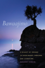 Bawaajimo: A Dialect of Dreams in Anishinaabe Language and Literature (American Indian Studies) Cover Image