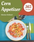 365 Corn Appetizer Recipes: Keep Calm and Try Corn Appetizer Cookbook Cover Image