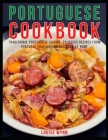 Portuguese Cookbook: Traditional Portuguese Cuisine, Delicious Recipes from Portugal that Anyone Can Cook at Home Cover Image
