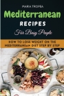 The Mediterranean Recipes for Beginners 2021: Will become your essential step-by-step, effortless guide to a healthy, balanced diet every day Cover Image