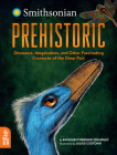Prehistoric: Dinosaurs, Megalodons, and Other Fascinating Creatures of the Deep Past Cover Image