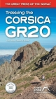 Trekking the Corsica Gr20: Two-Way Trekking Guide: Real Ign Maps 1:25,000 Cover Image