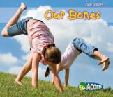 Our Bones (Our Bodies (Heinemann Paperback)) Cover Image