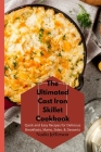 The Ultimated Cast Iron Skillet Cookbook: Quick and Easy Recipes for Delicious Breakfasts, Mains, Sides, & Desserts Cover Image