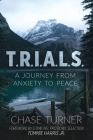 T.R.I.A.L.S.: A Journey From Anxiety to Peace Cover Image