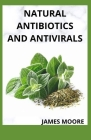 Natural Antibiotics and Antivirals: Boost Your Health With Natural homemade essential healing Cover Image
