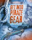 Get Into Pirate Gear (Pirates!) Cover Image