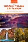 Day Trips(R) from Phoenix, Tucson & Flagstaff: Getaway Ideas for the Local Traveler, 14th Edition (Day Trips from Washington) Cover Image