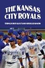 The Kansas City Royals: Things Royals Fans Should Know: The Kansas City Royals Mlb Team Cover Image