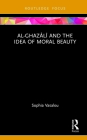 Al-Ghazālī And the Idea of Moral Beauty Cover Image