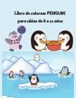 Libro de colorear PENGUIN para niñas de 8 a 12 años: libro de colorear de pingüinos de aves marinas súper divertido para niños (regalos encantadores p Cover Image