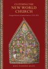 Clothing the New World Church: Liturgical Textiles of Spanish America, 1520-1820 Cover Image