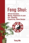 Feng Shui: Attract Success, Money, Happiness in your life- Cleaning, Organizing, Home Design Cover Image