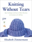 Knitting Without Tears: Basic Techniques and Easy-to-Follow Directions for Garments to Fit All Sizes Cover Image