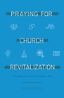 Praying for Church Revitalization: Overcoming Seven Challenges Churches Face Cover Image