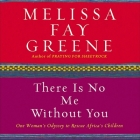 There Is No Me Without You Lib/E: One Woman's Odyssey to Rescue Africa's Children Cover Image