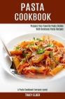 Pasta Cookbook: Prepare Your Favorite Pasta Dishes With Delicious Pasta Recipes (A Pasta Cookbook Everyone Loves!) Cover Image