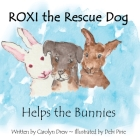ROXI the Rescue Dog - Helps the Bunnies: A Story About Animal Compassion & Kindness for Kids Ages 2 - 5 Cover Image