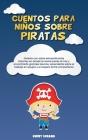 Cuentos para niños sobre piratas: Divierte con estas extraordinarias historias en donde te aventuraras al mar y encontraras grandes tesoros, aprenderá Cover Image