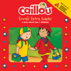 Caillou: Emma's Extra Snacks: Living with Diabetes (Playtime) Cover Image