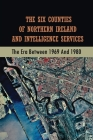 The Six Counties Of Northern Ireland And Intelligence Services: The Era Between 1969 And 1980: The Royal Ulster Constabulary Tasks Cover Image