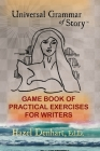 Universal Grammar of Story(TM): Game Book of Practical Excercises for Writers Cover Image