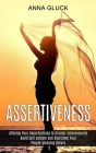Assertiveness: Build Self-esteem and Overcome Your People-pleasing Nature (Altering Your Imperfections to Greater Achievements) Cover Image