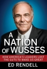 A Nation of Wusses: How America's Leaders Lost the Guts to Make Us Great Cover Image