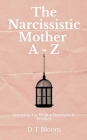 The Narcissistic Mother A - Z: Growing Up With a Narcissistic Mother Cover Image