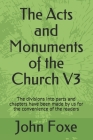 The Acts and Monuments of the Church V3: The divisions into parts and chapters have been made by us for the convenience of the readers Cover Image