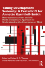Taking Development Seriously a Festschrift for Annette Karmiloff-Smith: Neuroconstructivism and the Multi-Disciplinary Approach to Understanding the E Cover Image