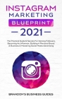 Instagram Marketing Blueprint 2021: The Practical Guide & Secrets For Gaining Followers. Becoming An Influencer, Building A Personal Brand & Business Cover Image