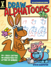 Draw Alphatoons: 130+ Crazy Critters and Characters from Letters and Numbers Cover Image