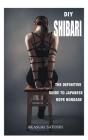 DIY Shibari: The Definitive Guide to Japanese Rope Bondage Cover Image