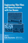 Engineering Thin Films and Nanostructures with Ion Beams (Optical Science and Engineering #95) Cover Image