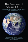 The Practices of Global Ethics: Historical Backgrounds, Current Issues, and Future Prospects Cover Image