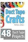 Duct Tape Crafts: 48 Duct Tape Projects Cover Image