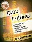 Dark Futures: A Voya Guide to Apocalyptic, Post-Apocalyptic, and Dystopian Books and Media Cover Image