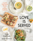 Love is Served: Inspired Plant-Based Recipes from Southern California Cover Image