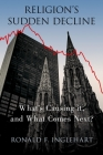 Religion's Sudden Decline: What's Causing It, and What Comes Next? Cover Image