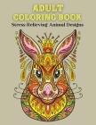 Adult Coloring Book, Stress Relieving Animal Designs: Coloring Books for AdultsAdult Inspirational Coloring BookAnimal Mandala Coloring BookRelaxing C Cover Image