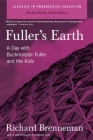 Fuller's Earth: A Day with Buckminster Fuller and the Kids (Classics in Progressive Education) Cover Image