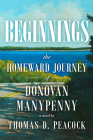 Beginnings: The Homeward Journey of Donovan Manypenny Cover Image