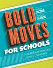 Bold Moves for Schools: How We Create Remarkable Learning Environments Cover Image