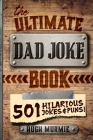 The Ultimate Dad Joke Book: 501 Hilarious Puns, Funny One Liners and Clean Cheesy Dad Jokes for Kids Cover Image